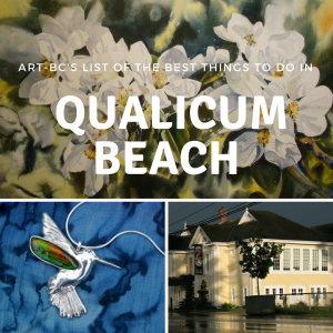 Art-BC's List of the Best Things to do in Qualicum Beach!