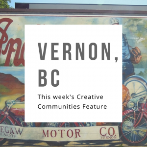 Creative Communities Feature: Vernon, BC